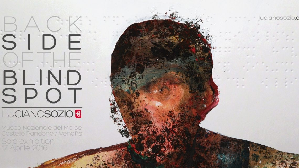 Back Side of the Blind Spot a Venafro (Is) : Mostra personale di Luciano Sozio anche con installazioni per Ipovedenti e non vedenti