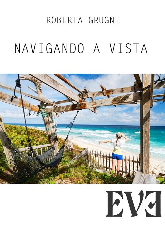 navigando a vista roberta grugni - Navigando a vista (Edizioni Eve, 2016): il rapporto d'amore con chi è disabile, un punto di vista femminile
